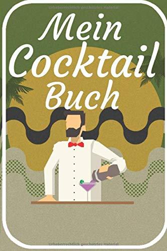 Mein Cocktail Buch: Cocktail Buch zum selberschreiben für deine Rezepte. 120 Seiten. Perfektes Geschenk für Hobby und Berufs Barkeeper.