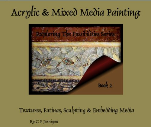 Acrylic & Mixed Media Painting: Exploring The Possibilities Series, Book 2 (Applying Textures, Layers & Patinas) (English Edition)
