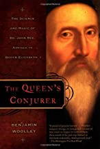 The Queen's Conjurer: The Science and Magic of Dr. John Dee, Adviser to Queen Elizabeth I