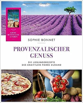 Provenzalischer Genuss Die Lieblingsrezepte des Erittlers Pierre Durand by Sophie Bonnet