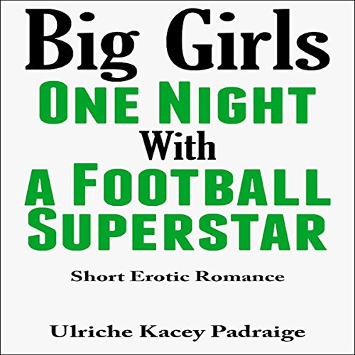 Big Girls One Night with a Football Superstar: Short Erotic Romance audiobook cover art