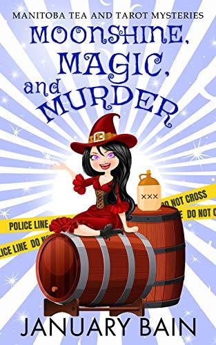 Moonshine, Magic & Murder: A Paranormal Cozy Mystery (Manitoba Tea & Tarot Mysteries Book 3) by [January Bain]