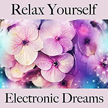Relax Yourself: Electronic Dreams - The Best Music For Relaxation