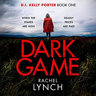 Dark Game     Detective Kelly Porter, Book 1              By:                                                                                                                                 Rachel Lynch                               Narrated by:                                                                                                                                 Clare Kissane                      Length: 9 hrs and 6 mins     3 ratings     Overall 5.0