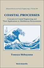 Coastal Processes: Concepts in Coastal Engineering and Their Applications to Multifarious Environments (Advanced Series on Ocean Engineering)