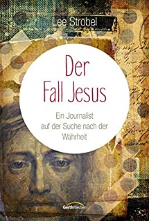 Der Fall Jesus: Ein Journalist auf der Suche nach der Wahrhe