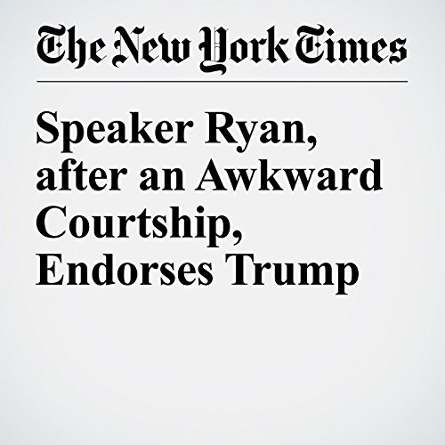Speaker Ryan, after an Awkward Courtship, Endorses Trump cover art