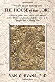 Willka Wasin Wiraqocha: The House of the Lord: Evidence of Jesus Christ's Visit to South America, and the Ordinances, Rituals, and Endowments of the Temples Built to Worship Him
