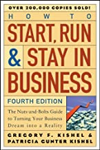 How to Start, Run, and Stay in Business: The Nuts-and-Bolts Guide to Turning Your Business Dream Into a Reality