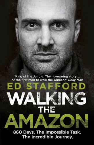 Walking the Amazon: 860 Days. The Impossible Task. The Incredible Journey (English Edition)
