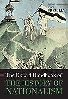 The Oxford Handbook of the History of Nationalism (Oxford Handbooks)
