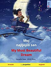 Moj najljepši san – My Most Beautiful Dream (Croatian – English) – My Most Beautiful Dream (Croatian – English): Bilingual children's picture book, ... Books in two languages) (Croatian Edition)