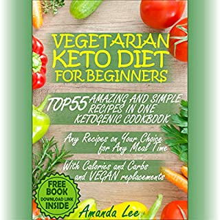 Vegetarian Keto Diet for Beginners: Top 55 Amazing and Simple Recipes in One Ketogenic Cookbook audiobook cover art