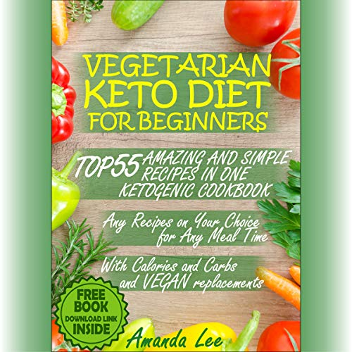 Page de couverture de Vegetarian Keto Diet for Beginners: Top 55 Amazing and Simple Recipes in One Ketogenic Cookbook