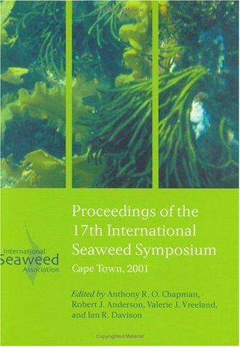 Seventeenth International Seaweed Symposium: Proceedings of the Xviith International Seaweed Symposium, Cape Town, South Africa 28 January-2 Februaty 2001