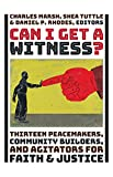 Can I Get a Witness?: Thirteen Peacemakers, Community-Builders, and Agitators for Faith and Justice