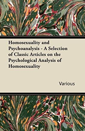 Homosexuality and Psychoanalysis - A Selection of Classic Articles on the Psychological Analysis of Homosexuality by Various (2011-10-04)