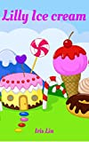 Books for Kids: Lilly Ice Cream (Children's Books, Kids Books, Bedtime Stories Books for Kids age 2-6, Beginner Readers