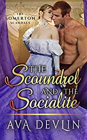 The Scoundrel and the Socialite: A Steamy Regency Historical Romance (The Somerton Scandals Book 2)