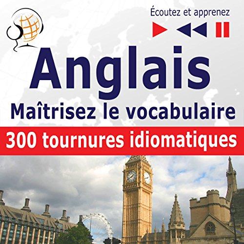 Couverture de Maîtrisez le vocabulaire anglais - 300 tournures idiomatiques. niveau intermédiaire / avancé B2-C1