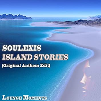 Island stories (Original Anthem Edit, Lounge Moments)