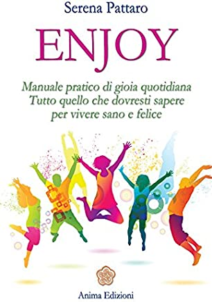 Enjoy: Manuale pratico di gioia quotidiana. Tutto quello che dovresti sapere per vivere sano e felice