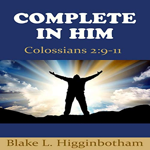 Complete in Him                   By:                                                                                                                                 Blake L. Higginbotham                               Narrated by:                                                                                                                                 Richard Ferrucci                      Length: 27 mins     Not rated yet     Overall 0.0
