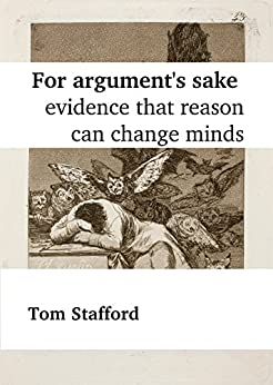 For argument's sake: evidence that reason can change minds (English Edition) de [Tom Stafford]