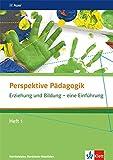 Erziehung und Bildung - eine Einführung: Themenheft 1 ab Klasse 10 (Perspektive Pädagogik. Ausgabe ab 2014)