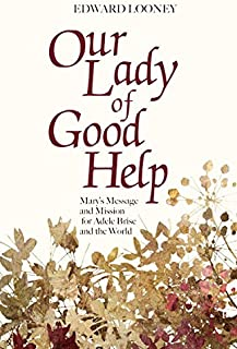 Our Lady of Good Help: Mary's Message and Mission for Adele Brise and the World
