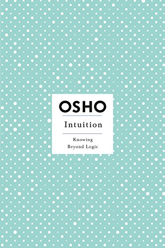 Intuition: Knowing Beyond Logic (Osho Insights for a New Way of Living) (English Edition)
