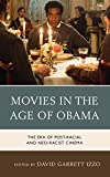 Movies in the Age of Obama: The Era of Post-Racial and Neo-Racist Cinema (English Edition)