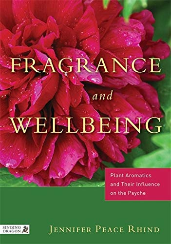 Fragrance & Wellbeing: Plant Aromatics and Their Influence on the Psyche