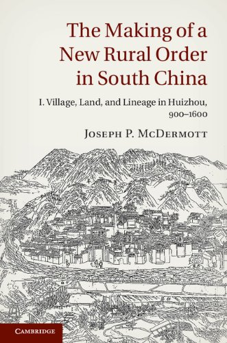 The Making of a New Rural Order in South China: Volume 1, Village, Land, and Lineage in Huizhou, 900–1600 (English Edition)