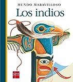 Los indios: 17 (Mundo maravilloso)