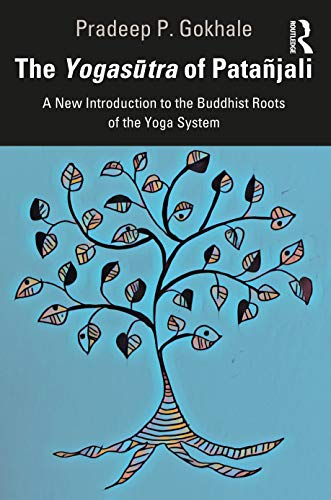 THE YOGASŪTRA OF PATAÑJALI: A New Introduction to the Buddhist Roots of the Yoga System