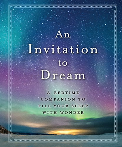 Compare Textbook Prices for An Invitation to Dream: A Bedtime Companion to Fill Your Sleep with Wonder  ISBN 9781523504732 by Workman Publishing