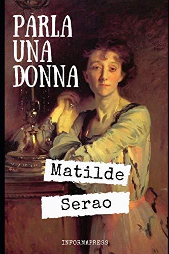 Parla una donna: Diario femminile di guerra - Raccolta di articoli di Matilde Serao + Piccola biografia e analisi
