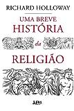 Uma breve história da religião (Portuguese Edition)