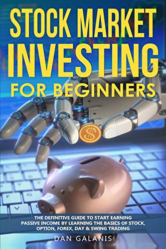 Real Estate Investing Books! - Stock Market Investing for Beginners: The Definitive Guide to Start Earning Passive Income by Learning the basics of Stock, Option, Forex, Day & Swing Trading (Best Books & Audiobooks on Investments)