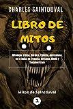 LIBRO DE MITOS: Mitología Griega, Nórdica, Egipcia, Australiana, de Oceanía, Africana, Hindú y Sudamericana (Mitos de Saintduval (versión a color))