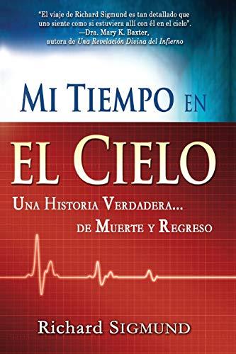 Mi Tiempo En El Cielo: Una Historia Verdadera de Muerte Y Regreso (Spanish Language Edition, My Time in Heaven (Spanish))