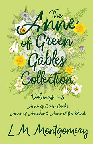 The Anne of Green Gables Collection - Volumes 1-3 (Anne of Green Gables, Anne of Avonlea and Anne of the Island)