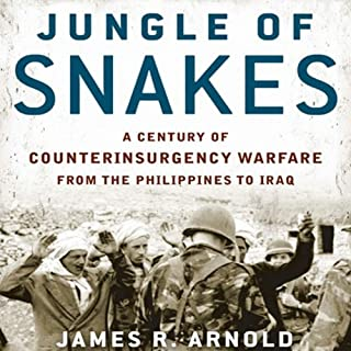 Jungle of Snakes     A Century of Counterinsurgency Warfare from the Philippines to Iraq              By:                                                                                                                                 James R. Arnold                               Narrated by:                                                                                                                                 Mark Ashby                      Length: 9 hrs and 33 mins     22 ratings     Overall 4.7