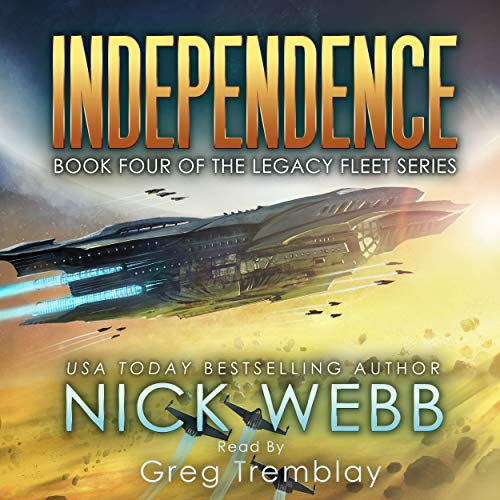 Independence     Book 4 of The Legacy Fleet Series              By:                                                                                                                                 Nick Webb                               Narrated by:                                                                                                                                 Greg Tremblay                      Length: 8 hrs and 44 mins     64 ratings     Overall 4.7