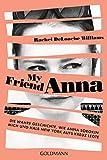 My friend Anna: Die wahre Geschichte, wie Anna Sorokin mich und halb New York aufs Kreuz legte - Deutsche Ausgabe - Rachel DeLoache Williams