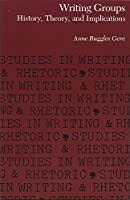 Writing Groups: History, Theory, and Implications (Studies in Writing and Rhetoric)
