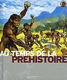 La Préhistoire - La vie quotidienne de nos lointains ancêtres - Hachette Jeunesse - 24/08/2006