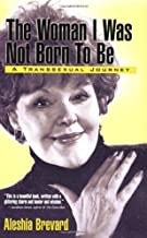 Woman I Was Not Born To Be: A Transsexual Journey