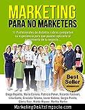 Marketing para NO Marketers: 11 Profesionales de distintos rubros comparten sus experiencias para el crecimiento de tu negocio
